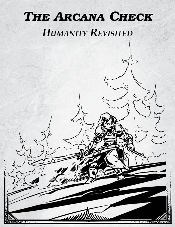 "A human woman in medieval armor and prominent shoulder pads has unsheathed her sword. Her back is to a forest. She looks off-page to an unseen foe. Above her, the text reads: ""The Arcana Check: Humanity Revisited."""